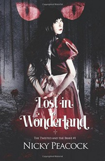 Lost in Wonderland (The Twisted and the Brave) (Volume 1) - Nicky Peacock