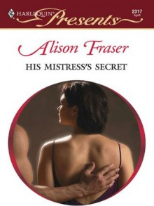 His Mistress's Secret (Harlequin Presents) - Alison Fraser