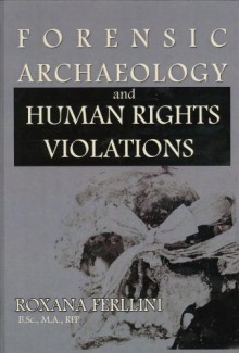 Forensic Archaeology And Human Rights Violations - Roxana Ferllini