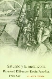 Saturno y la melancolía - Raymond Klibansky, Erwin Panofsky, Fritz Saxl