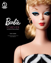 Barbie Forever: Her Inspiration, History, and Legacy - Robin Gerber
