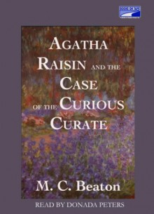 Agatha Raisin and the Case of the Curious Curate - Donada Peters, M.C. Beaton