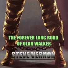 The Forever Long Road of Olan Walker - Steve Vernon, Adam Gold