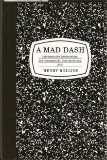 A Mad Dash (Introspective Exhortations and Geographical Considerations 2008) - Henry Rollins