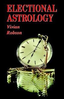 Electional Astrology - Vivian E. Robson
