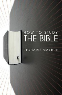How to Study the Bible - Richard Mayhue