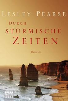 Durch stürmische Zeiten: Roman (German Edition) - Lesley Pearse, Katharina Kramp