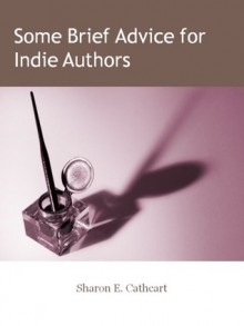 Some Brief Advice for Indie Authors - Sharon E. Cathcart