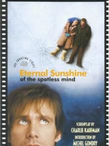 Eternal Sunshine Of The Spotless Mind (Script) - Charlie Kaufman, Michel Gondry