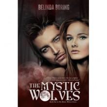 The Mystic Wolves (Mystic Wolves, #1) - Belinda Boring