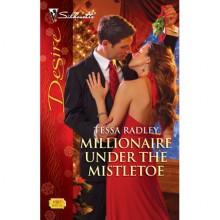 Millionaire Under the Mistletoe (Silhouette Desire #1985) - Tessa Radley