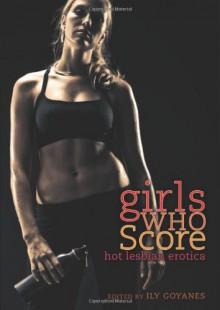 Girls Who Score: Hot Lesbian Erotica - Ily Goyanes, Cheyenne Blue, Sinclair Sexsmith, Gina Marie, Delilah Devlin