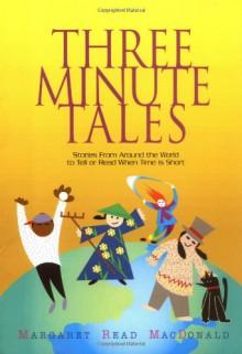 Three-Minute Tales - Margaret Read MacDonald