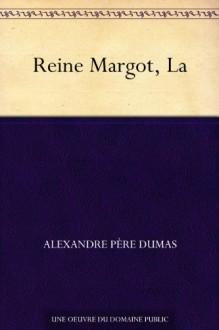 Reine Margot, La (French Edition) - Alexandre Père Dumas