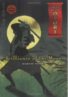 Brilliance of the Moon: Episode 2 Scars of Victory - Lian Hearn