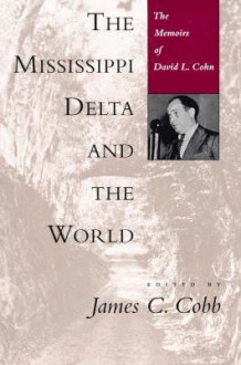 The Mississippi Delta and the World: The Memoirs of David L. Cohn - James C. Cobb