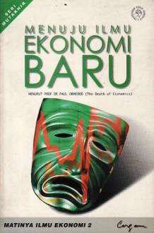 Matinya Ilmu Ekonomi, Jilid 2: Menuju Ilmu Ekonomi Baru - Paul Ormerod