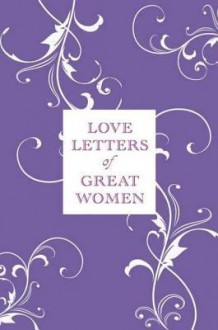 Love Letters of Great Women - Ursula Doyle