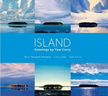 Island: Paintings by Tom Curry - Carl Little, Terry Tempest Williams, Tom Curry