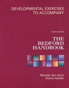 The Bedford Handbook: Developmental Exercises - Wanda Vangoor, Diana Hacker, Hacker Van Goor