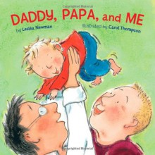 Daddy, Papa, and Me - Lesléa Newman, Carol Thompson