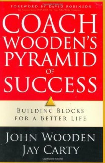 Coach Wooden's Pyramid of Success: Building Blocks for a Better Life - Jay Carty, John Wooden