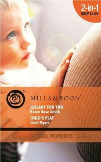 Lullaby for Two / Child's Play - Karen Rose Smith, Cindi Myers