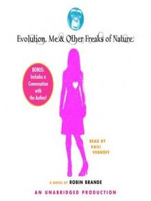 Evolution, Me & Other Freaks of Nature - Robin Brande, Kaili Vernoff