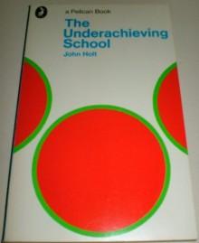 The Underachieving School - JOHN HOLT