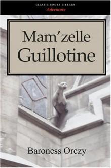 Mam'zelle Guillotine - Emmuska Orczy