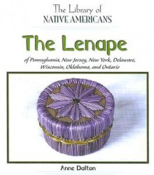 The Lenape of Pennsylvania, New Jersey, New York, Delaware, Wisconsin, Oklahoma, and Ontario - Anne Dalton