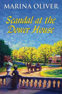 Scandal at the Dower House - Marina Oliver