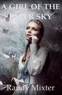 A Girl of the Paper Sky - Randy Mixter