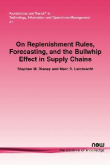 On Replenishment Rules, Forecasting and the Bullwhip Effect in Supply Chains - Stephen M Disney, Marc R Lambrecht