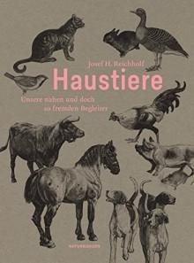 Haustiere: Unsere nahen und doch so fremden Begleiter (Naturkunden) - Josef H. Reichholf, Judith Schalansky