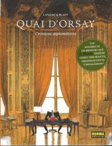 Quai d'Orsay - Crónicas diplomáticas. Tomo 1 (Quai d'Orsay, #1) - Christophe Blain, Abel Lanzac