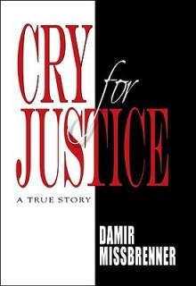 Cry for Justice: A True Story - Damir Missbrenner, Damir Missbrenner