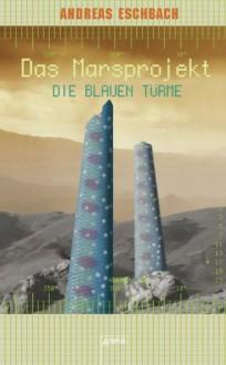 Die blauen Türme: Das Marsprojekt (2) - Andreas Eschbach
