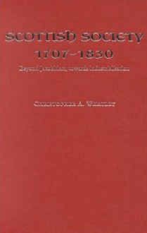 Scottish Society, 1707-1830 - Christopher A. Whatley