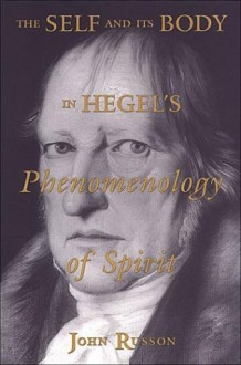 The Self and its Body in Hegel's Phenomenology of Spirit (Toronto Studies in Philosophy) - John Russon