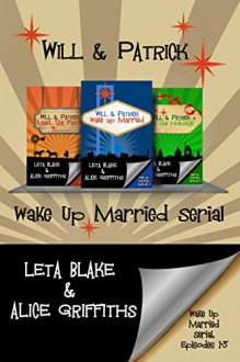 Wake Up Married serial, Episodes 1 - 3: Wake Up Married, Meet the Family, Do the Holidays - Alice Griffiths,Leta Blake