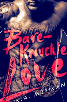 Bare-Knuckle Love (biker gay dark erotic romance) (Rabid Mongrels MC Book 1) - K.A. Merikan