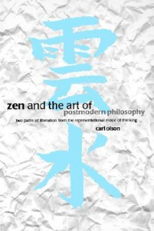 Zen and the Art of Postmodern Philosophy - Carl Olson