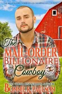 The Mail Order Billionaire Cowboy (The Billionaire Cowboys of Clearwater County #6) - Bonnie R. Paulson