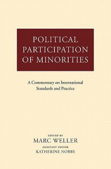 Political Participation of Minorities: A Commentary on International Standards and Practice - Marc Weller, Katherine Nobbs