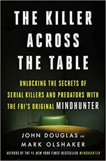 The Killer Across the Table - Mark Olshaker, John E. (Edward) Douglas