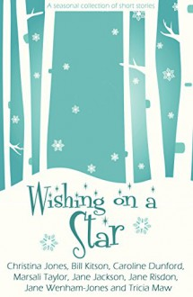 Wishing on a Star: - a seasonal collection of short stories - Christina Jones, Bill Kitson, Caroline Dunford, Marsali Taylor, Jane Jackson, Jane Risdon, Jane Wenham-Jones, Tricia Maw