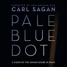 Pale Blue Dot: A Vision of the Human Future in Space - Ann Druyan,Carl Sagan