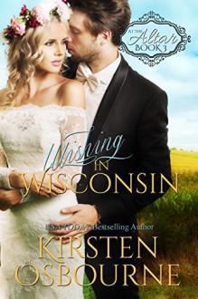 Wishing in Wisconsin (At the Altar Book 3) - Kirsten Osbourne