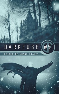 DarkFuse #5 - Tim Curran,Renee Miller,Jennifer Loring,Mike Thorn,T. G. Arsenault,D. S. Ullery,Jeremy Thompson,Shane Staley